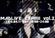 MADLIVE EXP!!!!! vol.2開催するって!