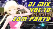 DJ-MIX vol.10 - EDM mix - [With MMD]