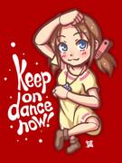 Keep on dance now!