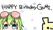 GUMIちゃん誕生日おめでとおおおお!