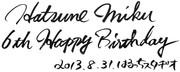 Hatsune Miku 6th Happy Birthday!
