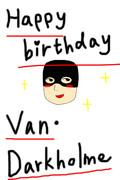 Happy birthday Van Darkholme!