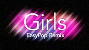 【EasyPop】 Girls EasyPop Remix 【Remix】