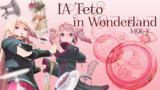 【MMD】IA Teto in Wonderland【Mol2】