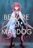 BEWARE of MADDOG