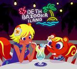 ようこそ!デスバズーカ島へ!