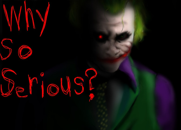 『why so serious?』